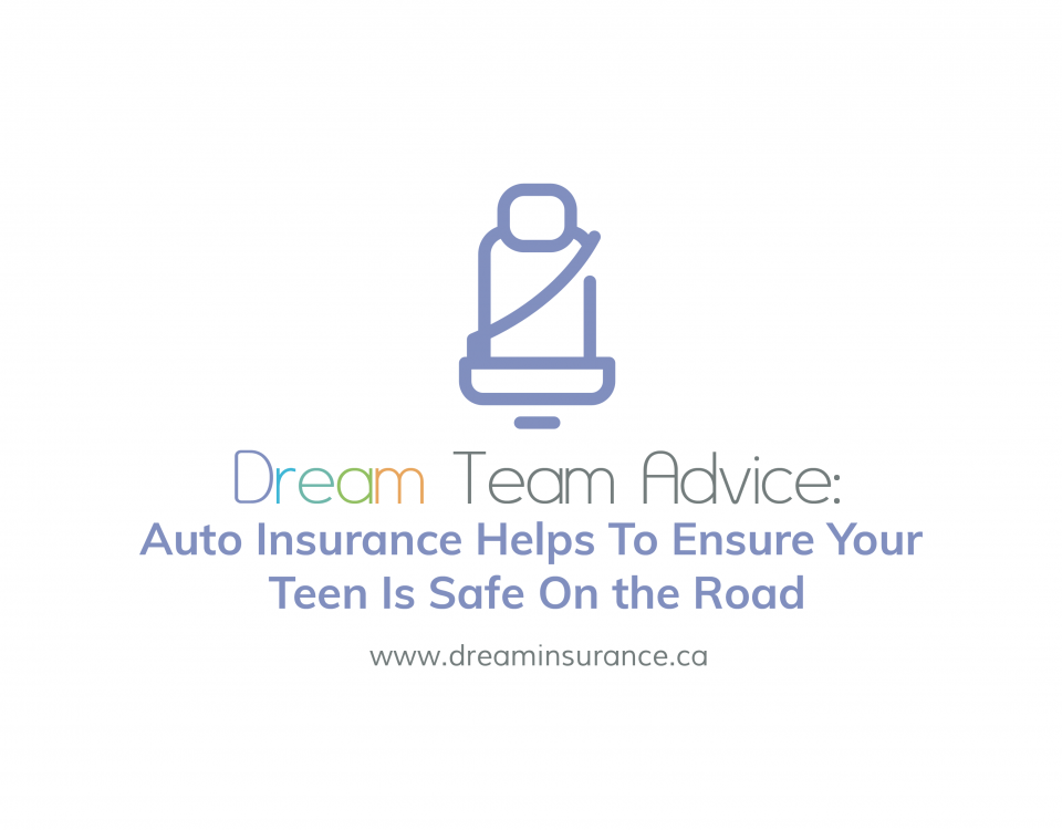 Dream Team Advice - Auto Insurance Helps To Ensure Your Teen Is Safe On the Road - July 2018