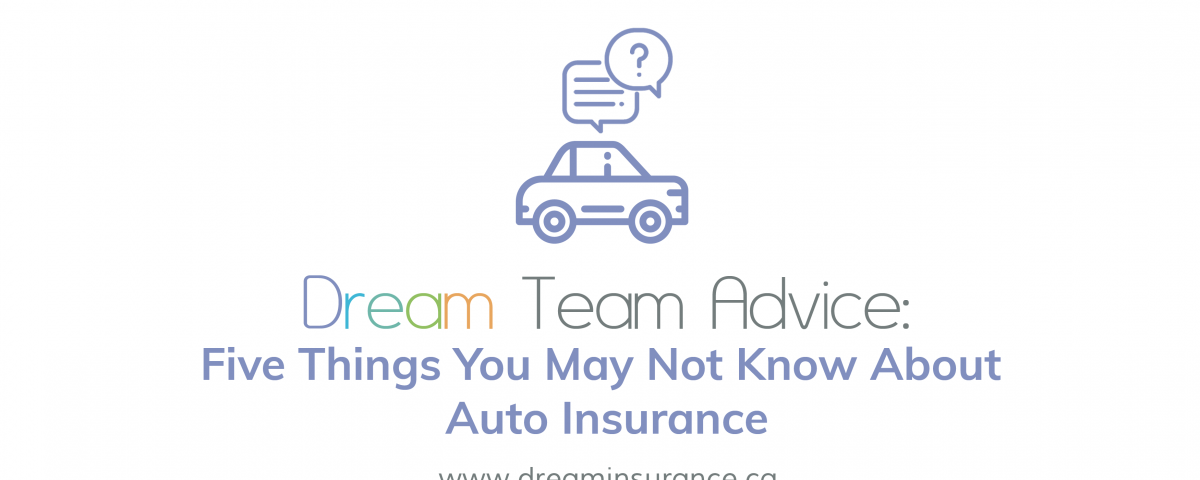 Dream Team Advice - Five Things You May Not Know About Auto Insurance