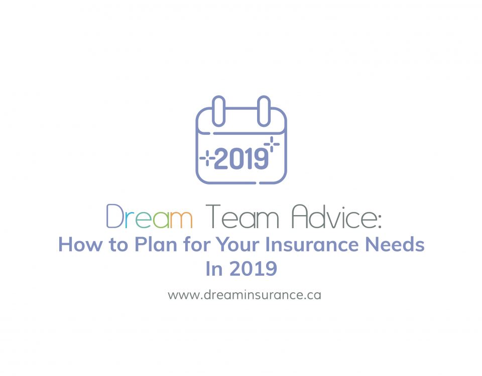 Dream Team Advice - How to Plan for Your Insurance Needs In 2019